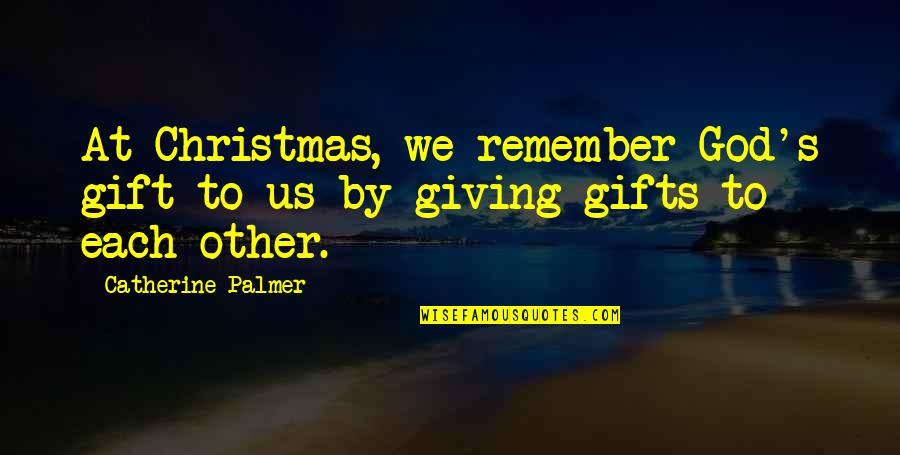 Best Gift Giving Quotes By Catherine Palmer: At Christmas, we remember God's gift to us