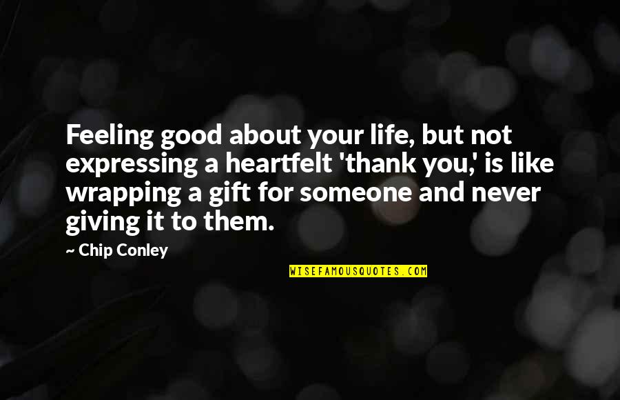 Best Gift Giving Quotes By Chip Conley: Feeling good about your life, but not expressing