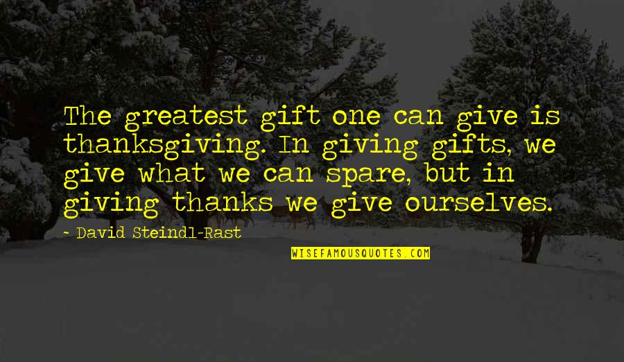 Best Gift Giving Quotes By David Steindl-Rast: The greatest gift one can give is thanksgiving.