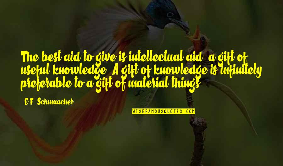 Best Gift Giving Quotes By E.F. Schumacher: The best aid to give is intellectual aid,