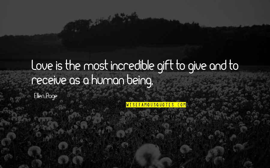 Best Gift Giving Quotes By Ellen Page: Love is the most incredible gift to give