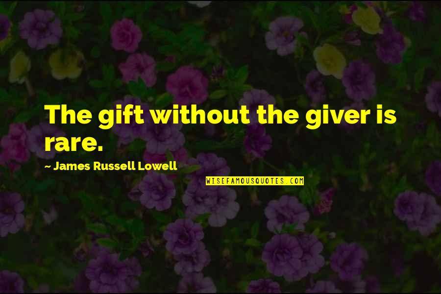 Best Gift Giving Quotes By James Russell Lowell: The gift without the giver is rare.