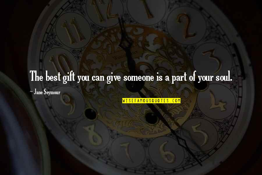 Best Gift Giving Quotes By Jane Seymour: The best gift you can give someone is