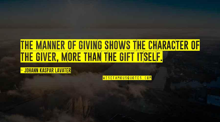 Best Gift Giving Quotes By Johann Kaspar Lavater: The manner of giving shows the character of