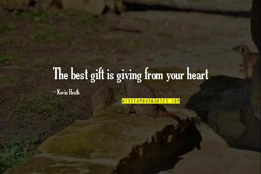 Best Gift Giving Quotes By Kevin Heath: The best gift is giving from your heart