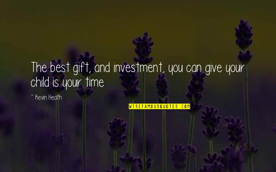 Best Gift Giving Quotes By Kevin Heath: The best gift, and investment, you can give