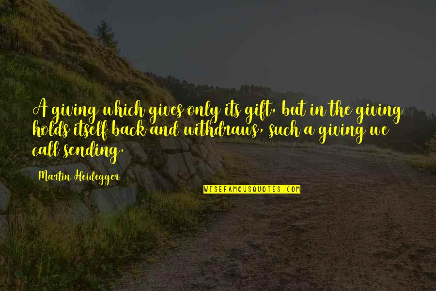 Best Gift Giving Quotes By Martin Heidegger: A giving which gives only its gift, but