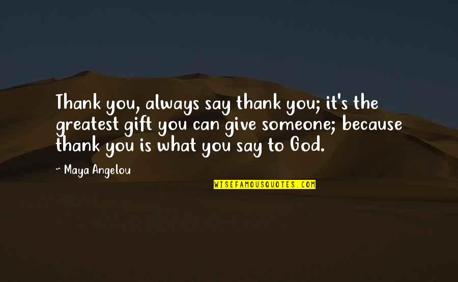 Best Gift Giving Quotes By Maya Angelou: Thank you, always say thank you; it's the