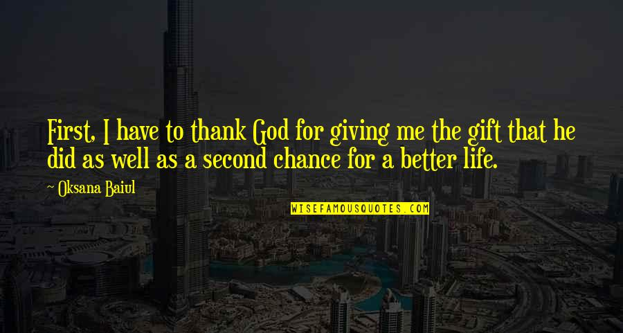 Best Gift Giving Quotes By Oksana Baiul: First, I have to thank God for giving