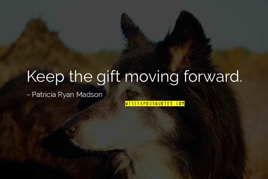Best Gift Giving Quotes By Patricia Ryan Madson: Keep the gift moving forward.