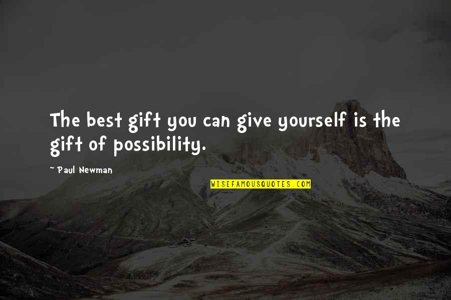 Best Gift Giving Quotes By Paul Newman: The best gift you can give yourself is