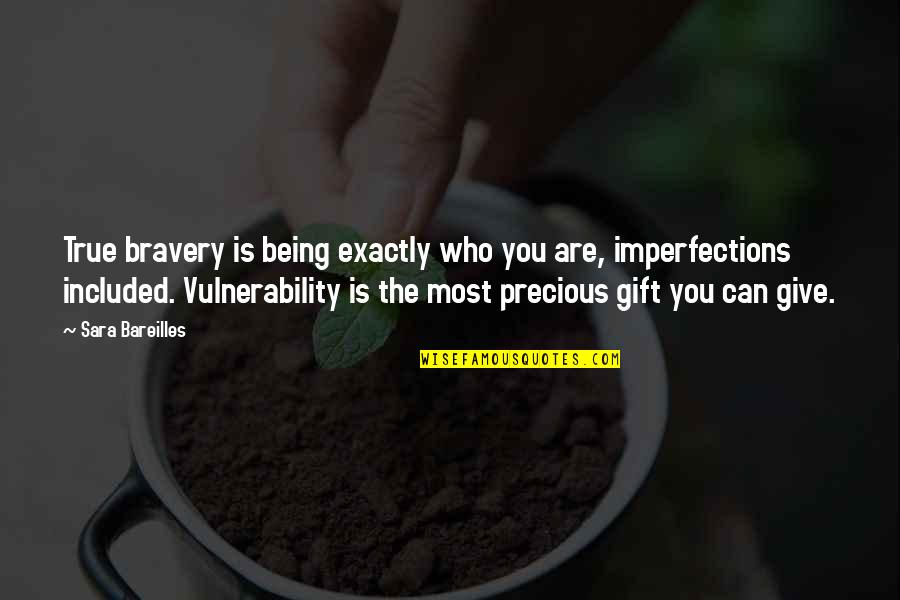 Best Gift Giving Quotes By Sara Bareilles: True bravery is being exactly who you are,