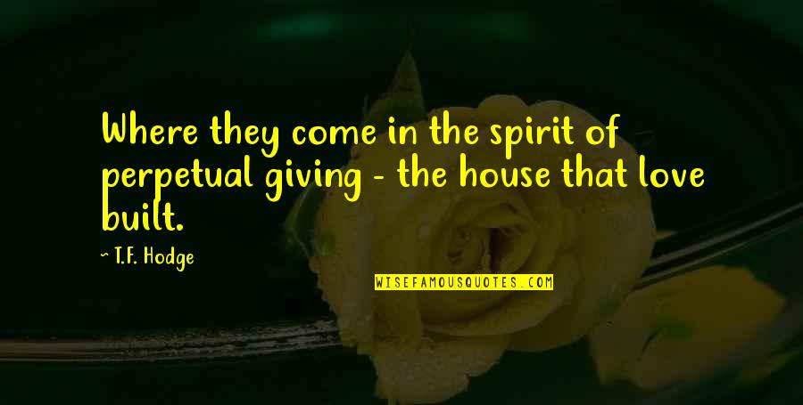 Best Gift Giving Quotes By T.F. Hodge: Where they come in the spirit of perpetual
