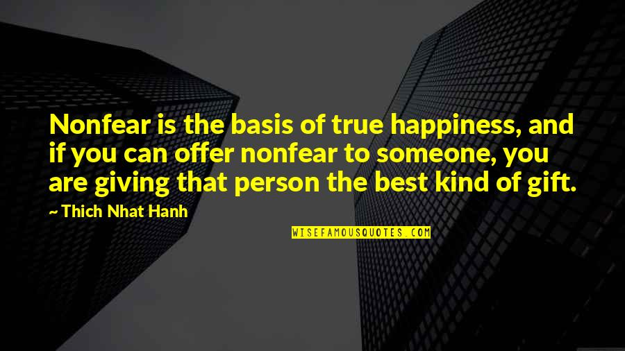 Best Gift Giving Quotes By Thich Nhat Hanh: Nonfear is the basis of true happiness, and