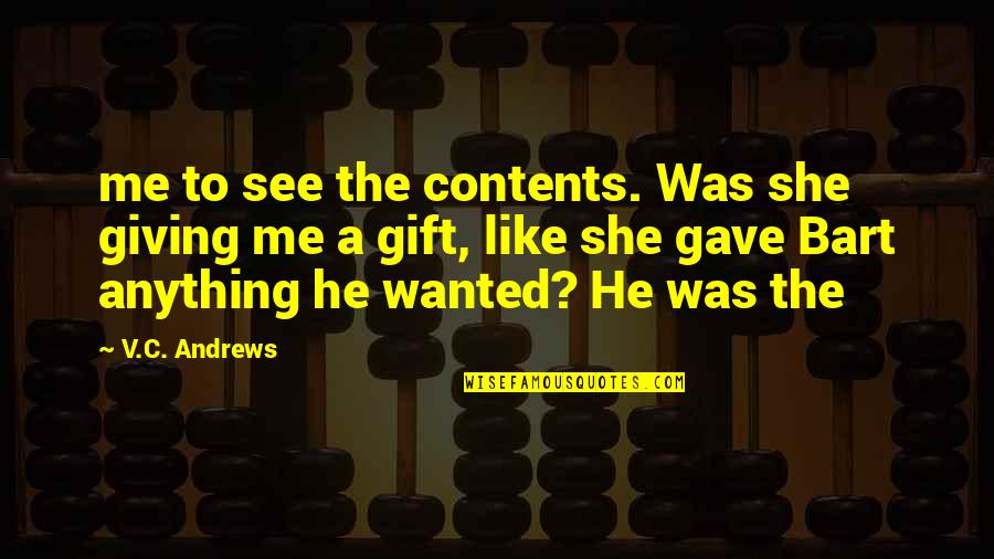 Best Gift Giving Quotes By V.C. Andrews: me to see the contents. Was she giving