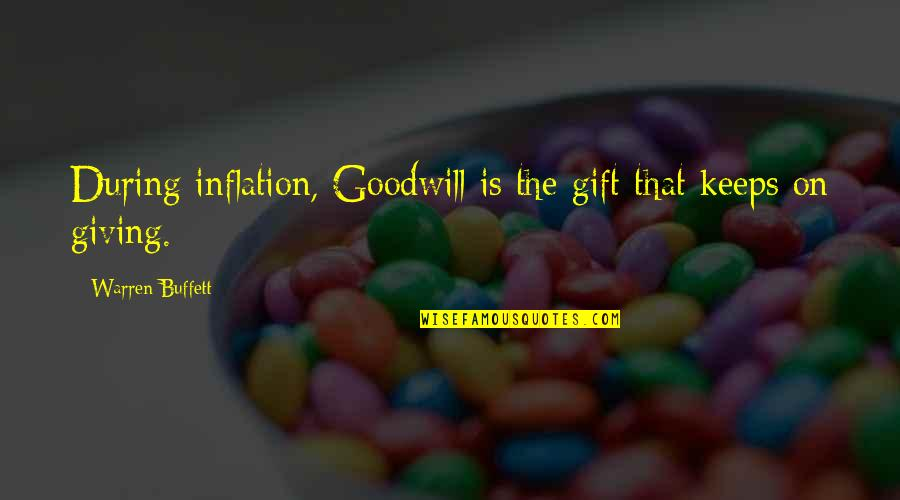 Best Gift Giving Quotes By Warren Buffett: During inflation, Goodwill is the gift that keeps