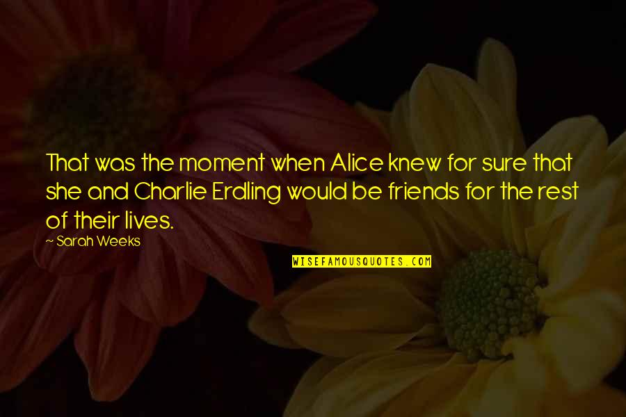 Best Girl Boy Friend Quotes By Sarah Weeks: That was the moment when Alice knew for