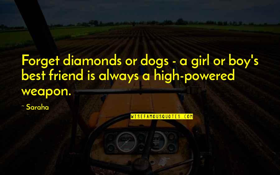 Best Girl Boy Friend Quotes By Saraha: Forget diamonds or dogs - a girl or