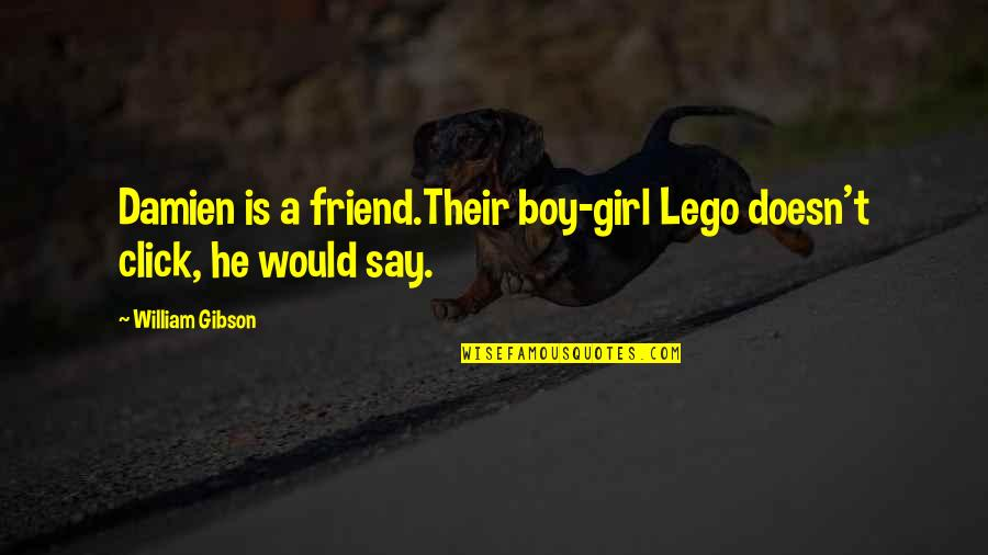 Best Girl Boy Friend Quotes By William Gibson: Damien is a friend.Their boy-girl Lego doesn't click,