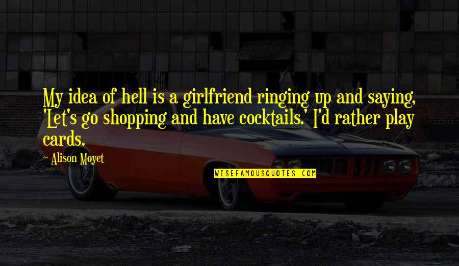 Best Girlfriend Quotes By Alison Moyet: My idea of hell is a girlfriend ringing