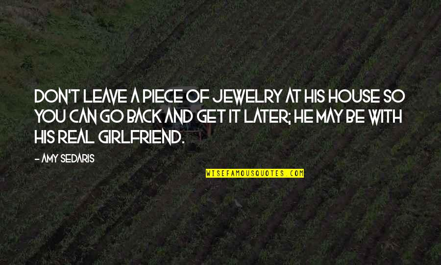 Best Girlfriend Quotes By Amy Sedaris: Don't leave a piece of jewelry at his