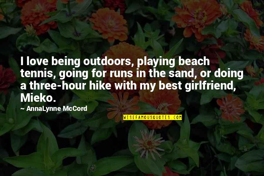 Best Girlfriend Quotes By AnnaLynne McCord: I love being outdoors, playing beach tennis, going