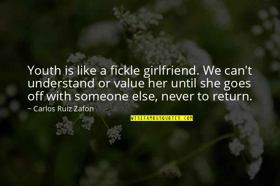 Best Girlfriend Quotes By Carlos Ruiz Zafon: Youth is like a fickle girlfriend. We can't