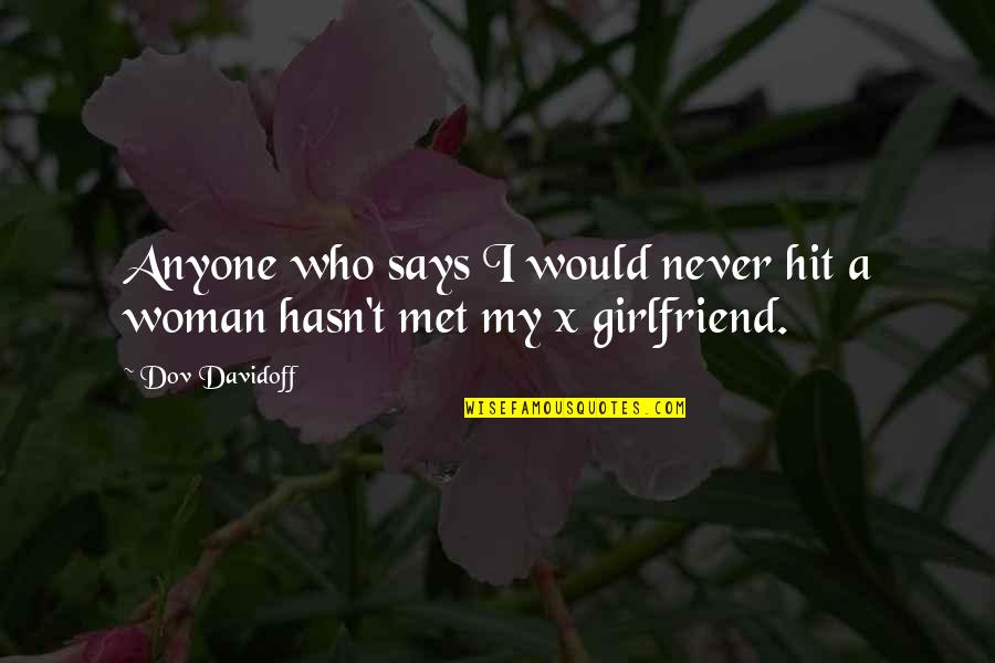 Best Girlfriend Quotes By Dov Davidoff: Anyone who says I would never hit a