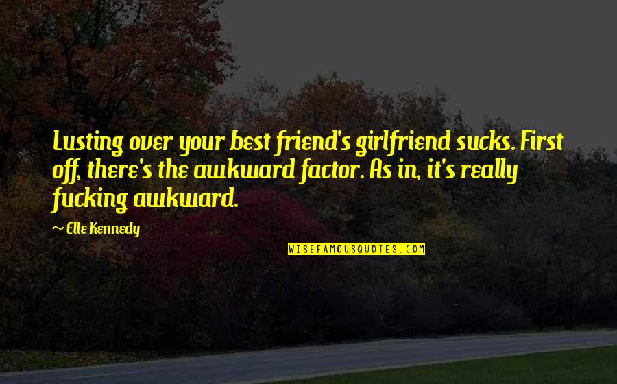 Best Girlfriend Quotes By Elle Kennedy: Lusting over your best friend's girlfriend sucks. First
