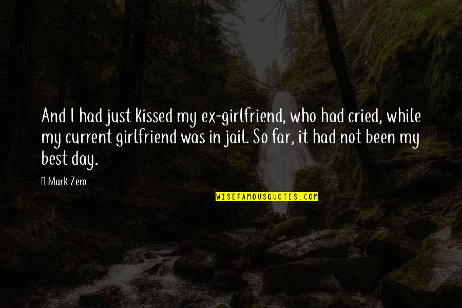 Best Girlfriend Quotes By Mark Zero: And I had just kissed my ex-girlfriend, who