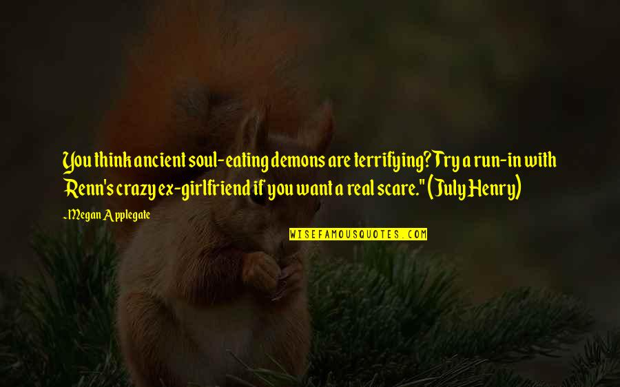Best Girlfriend Quotes By Megan Applegate: You think ancient soul-eating demons are terrifying? Try