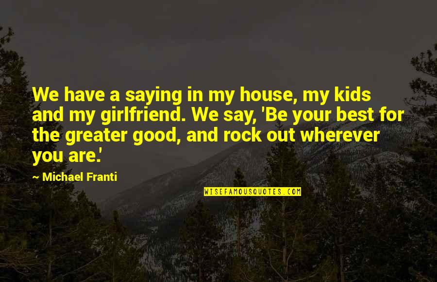 Best Girlfriend Quotes By Michael Franti: We have a saying in my house, my