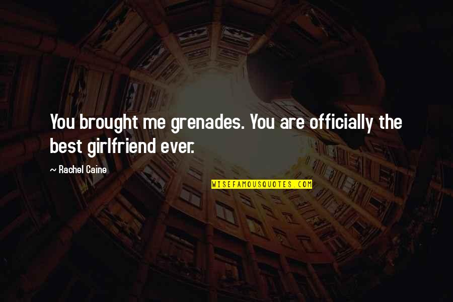 Best Girlfriend Quotes By Rachel Caine: You brought me grenades. You are officially the