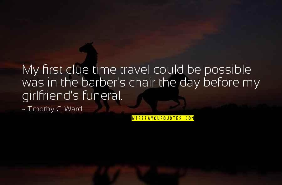 Best Girlfriend Quotes By Timothy C. Ward: My first clue time travel could be possible