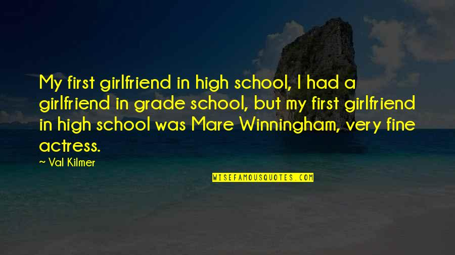 Best Girlfriend Quotes By Val Kilmer: My first girlfriend in high school, I had