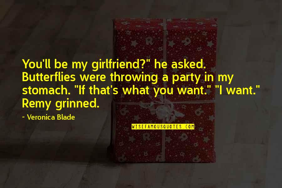 "Best Girlfriend Quotes By Veronica Blade: You'll be my girlfriend?"" he asked. Butterflies were"