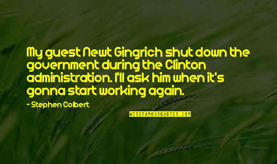 Best Government Shutdown Quotes By Stephen Colbert: My guest Newt Gingrich shut down the government