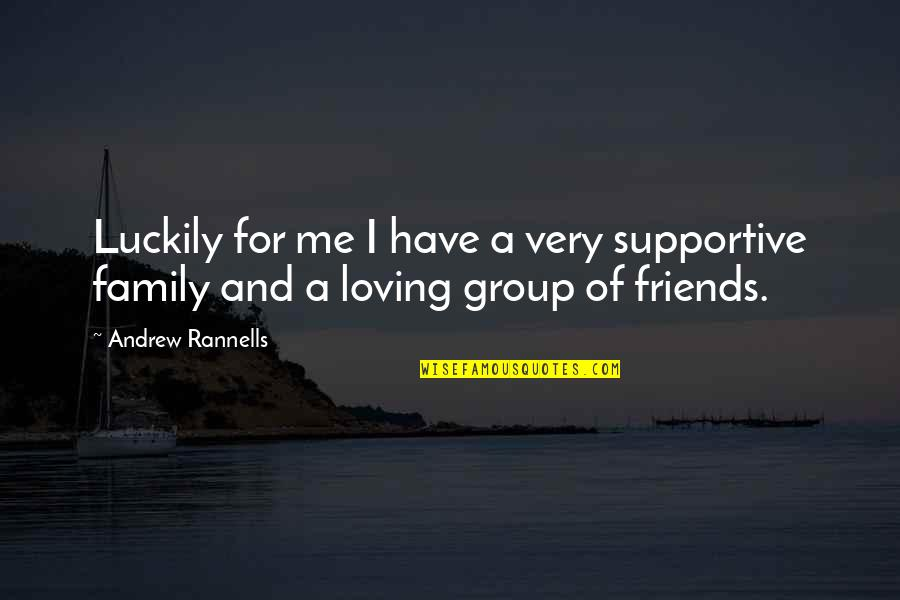 Best Group Friends Quotes By Andrew Rannells: Luckily for me I have a very supportive