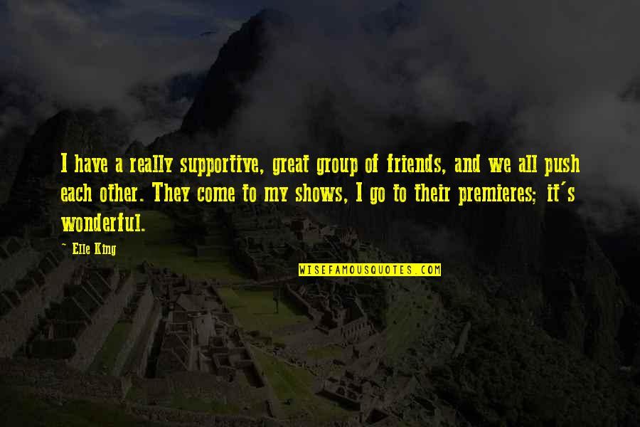 Best Group Friends Quotes By Elle King: I have a really supportive, great group of