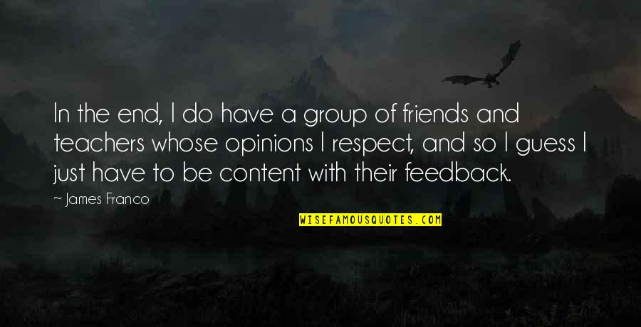 Best Group Friends Quotes By James Franco: In the end, I do have a group