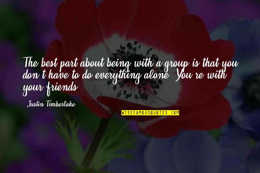 Best Group Friends Quotes By Justin Timberlake: The best part about being with a group