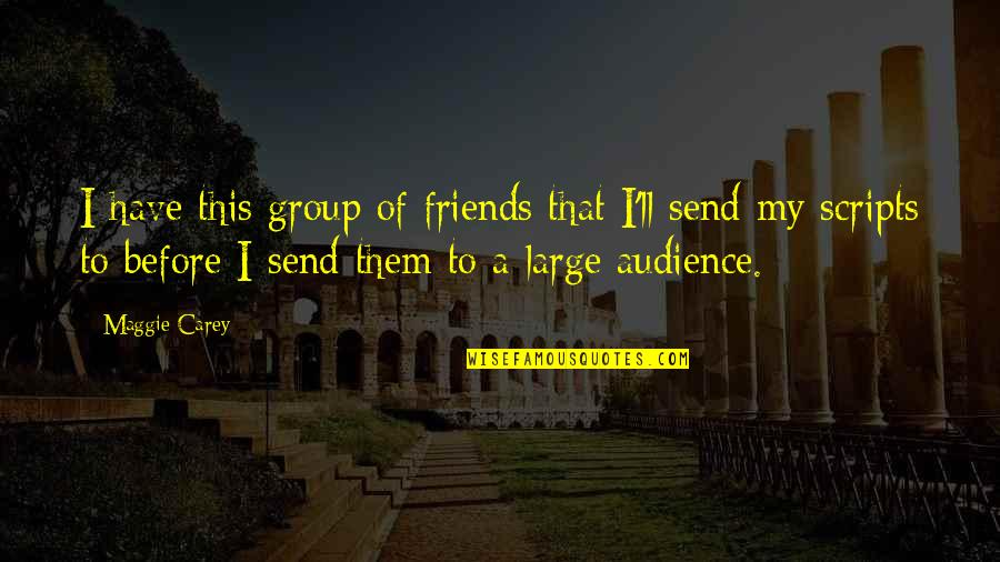 Best Group Friends Quotes By Maggie Carey: I have this group of friends that I'll