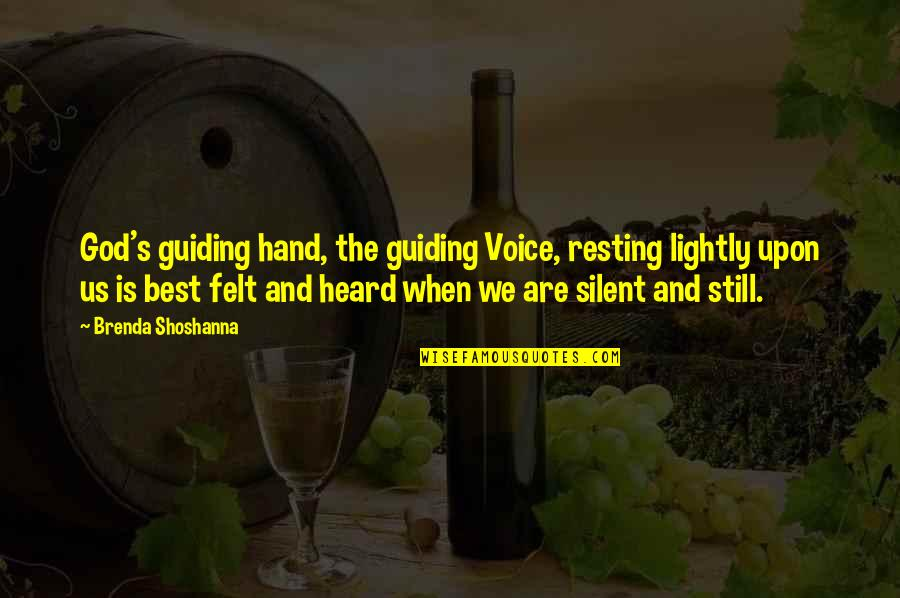 Best Guiding Quotes By Brenda Shoshanna: God's guiding hand, the guiding Voice, resting lightly