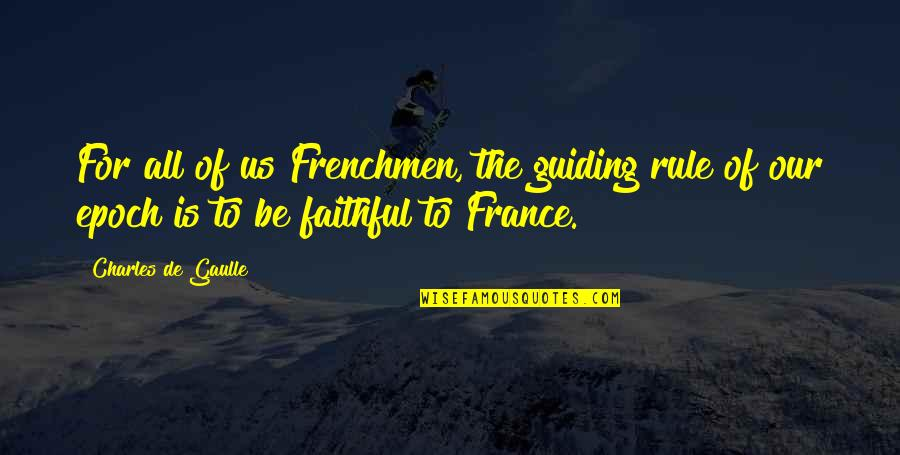 Best Guiding Quotes By Charles De Gaulle: For all of us Frenchmen, the guiding rule