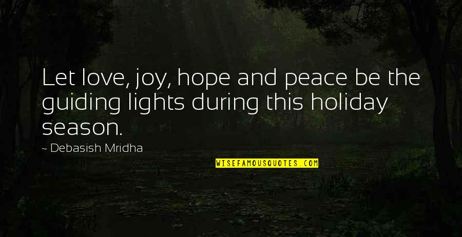 Best Guiding Quotes By Debasish Mridha: Let love, joy, hope and peace be the