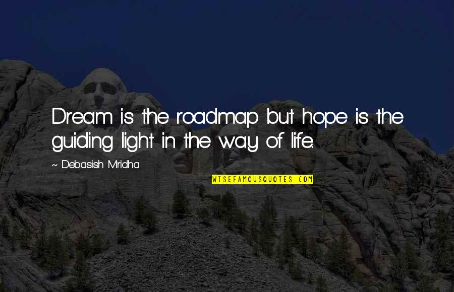 Best Guiding Quotes By Debasish Mridha: Dream is the roadmap but hope is the