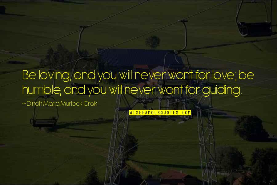 Best Guiding Quotes By Dinah Maria Murlock Craik: Be loving, and you will never want for