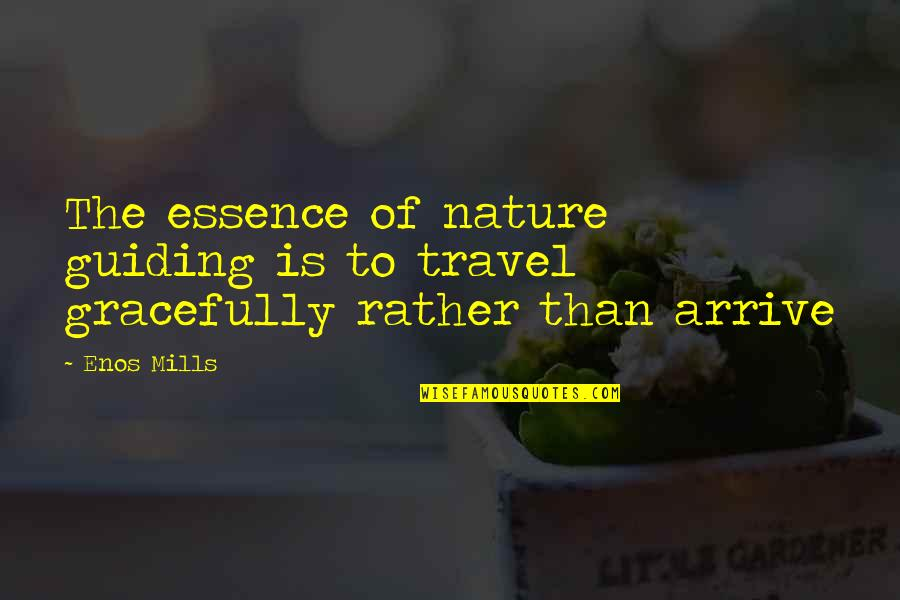 Best Guiding Quotes By Enos Mills: The essence of nature guiding is to travel