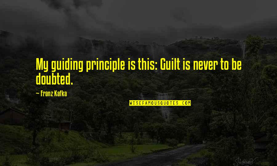 Best Guiding Quotes By Franz Kafka: My guiding principle is this: Guilt is never