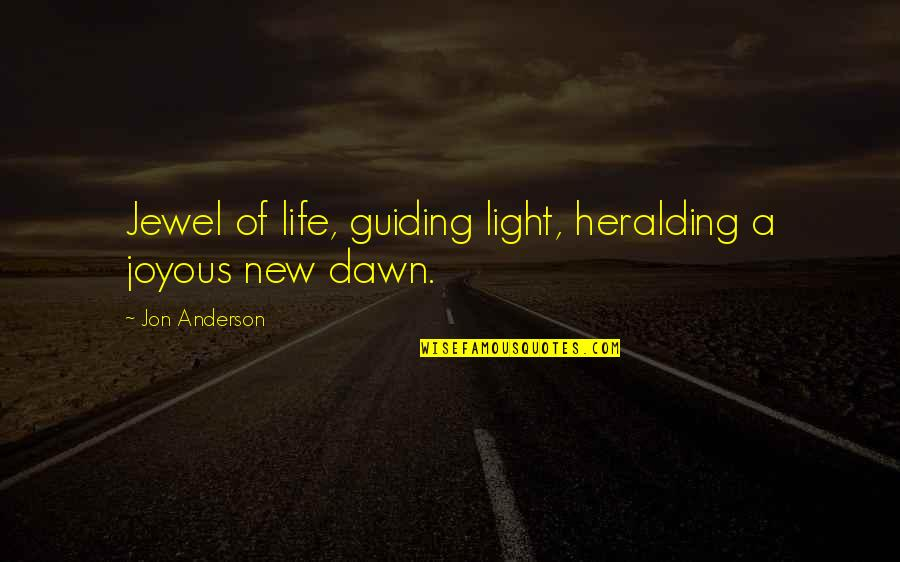 Best Guiding Quotes By Jon Anderson: Jewel of life, guiding light, heralding a joyous